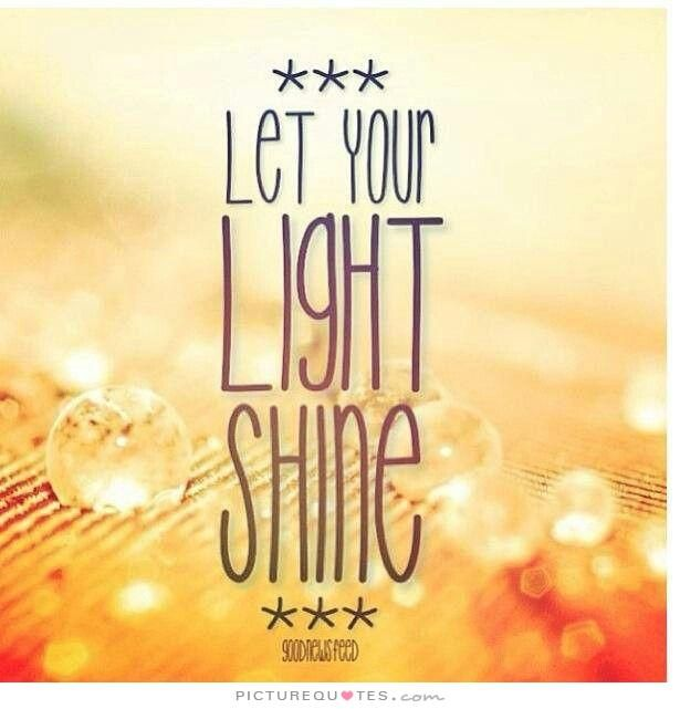 93b026d6d5eef69425f005b449701fef--shine-quotes-light-quotes