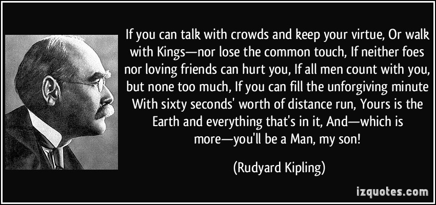quote-if-you-can-talk-with-crowds-and-keep-your-virtue-or-walk-with-kings-nor-lose-the-common-touch-rudyard-kipling-307489