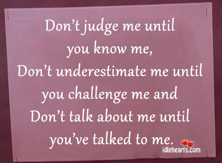 Don't-judge-me-until-you-know-me
