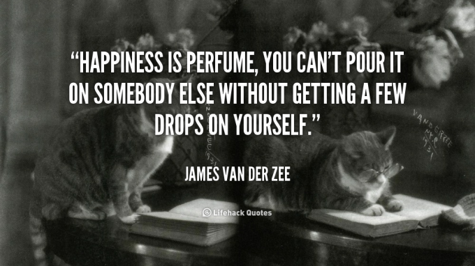 quote-James-Van-Der-Zee-happiness-is-perfume-you-cant-pour-it-37676