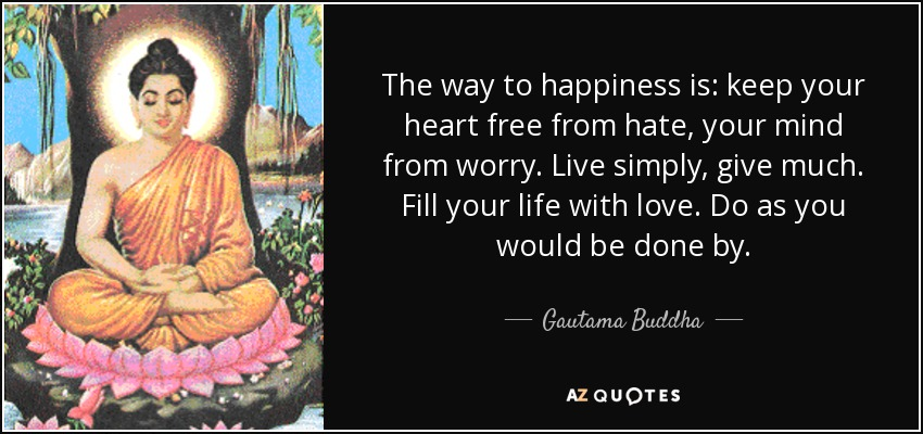 quote-the-way-to-happiness-is-keep-your-heart-free-from-hate-your-mind-from-worry-live-simply-gautama-buddha-76-84-91