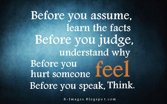 before-you-assume-learn-the-facts_-before-you-judge-understand-why_-before-you-hurt-someone-feel_-before-you-speak-think_