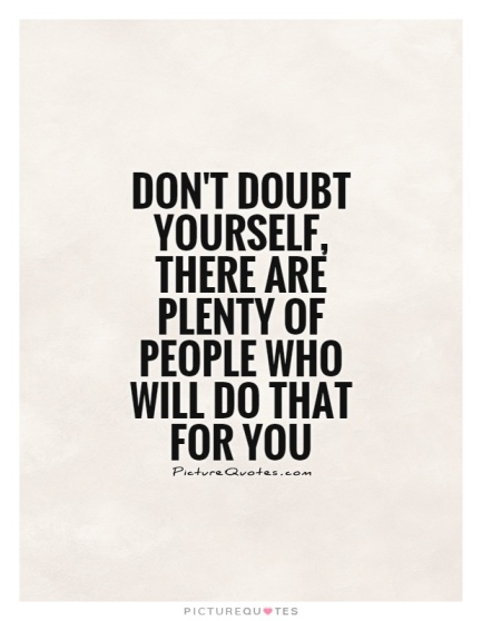 dont-doubt-yourself-there-are-plenty-of-people-who-will-do-that-for-you-quote-1