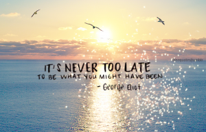 Its-Never-Too-Late-To-Be-What-You-Might-Have-Been-300x193