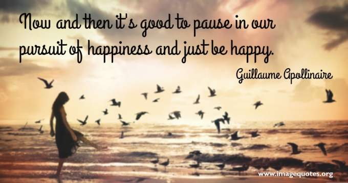 now-and-then-its-good-to-pause-in-our-pursuit-of-happiness-and-just-be-happy-guillaume-apollinaire-quote
