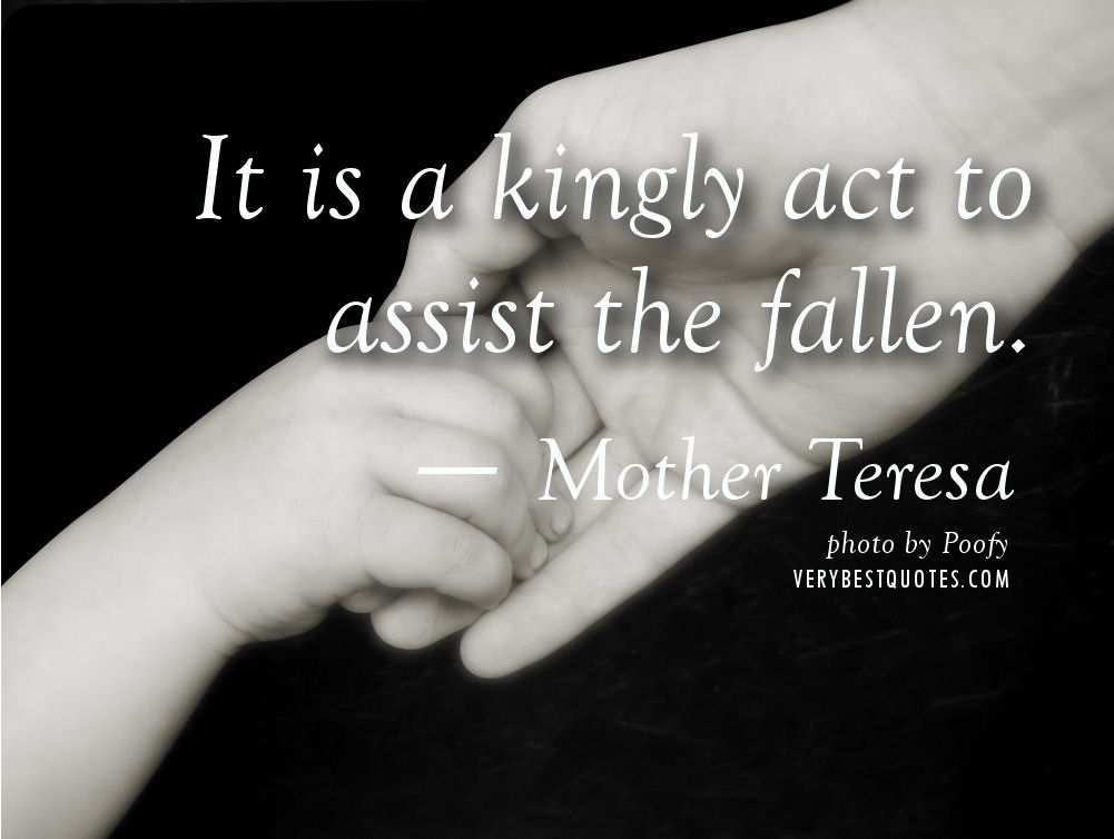 Kindness Quotes By Mother Teresa It Is A Kingly Act To Assist The