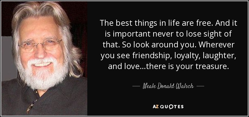 quote-the-best-things-in-life-are-free-and-it-is-important-never-to-lose-sight-of-that-so-neale-donald-walsch-55-44-65