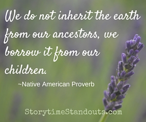 we-do-not-inherit-the-earth-from-our-ancesters-we-borrow-it-from-our-children-native-american-proverb