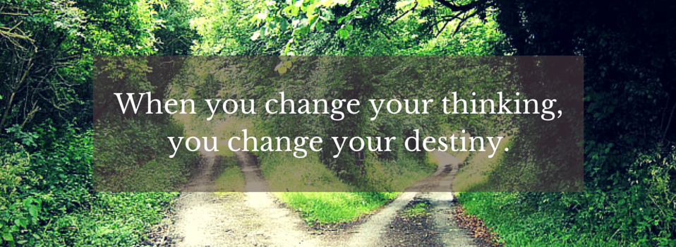when-you-change-your-thinking-you-change-your-destiny