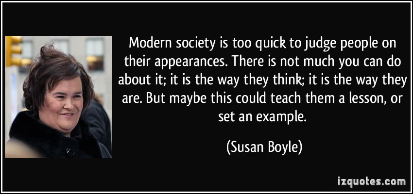 quote-modern-society-is-too-quick-to-judge-people-on-their-appearances-there-is-not-much-you-can-do-susan-boyle-212749