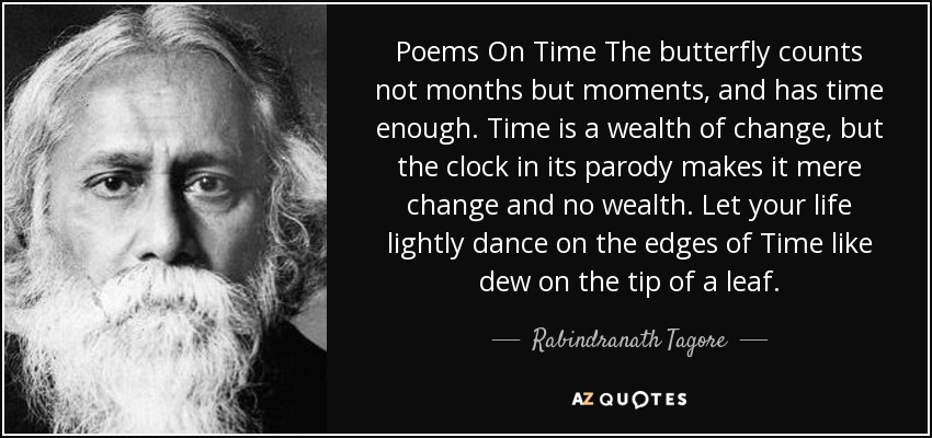 quote-poems-on-time-the-butterfly-counts-not-months-but-moments-and-has-time-enough-time-is-rabindranath-tagore-41-60-73