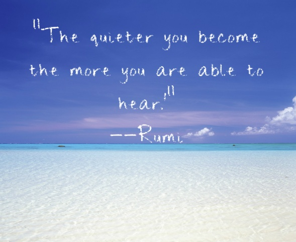 rumi-quote-about-getting-quiet-to-hear-more1