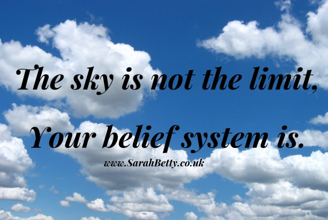 sarah-betty-quote-motivation-the-sky-is-not-the-limit-your-belief-system-is-640x430