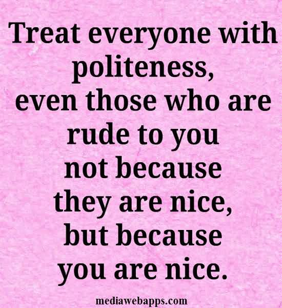 treat-everyone-with-politeness-even-those-who-are-rude-to-you-politeness-quote-for-sharing-on-whatsapp