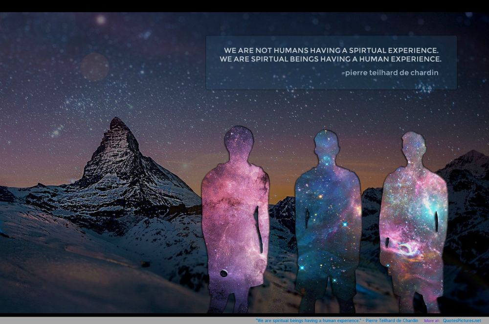 we-are-spiritual-beings-having-a-human-experience-pierre-teilhard-de-chardin-jpg-souls-having-a-human-experience