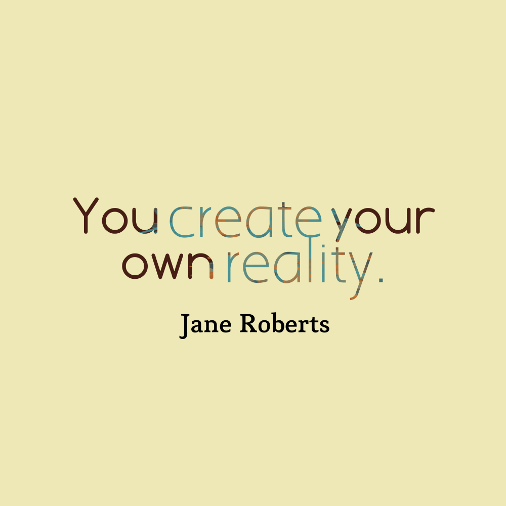 you-create-your-own-reality-__quotes-by-jane-roberts-68
