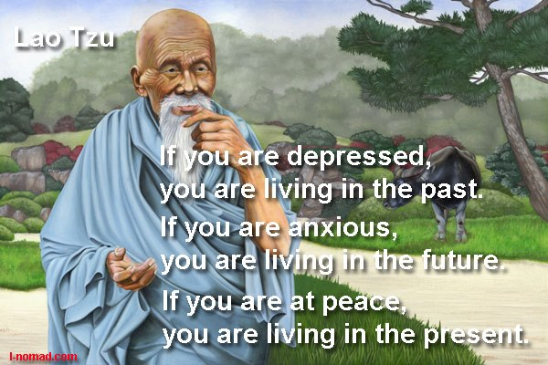 if-you-are-depressedyou-are-living-in-the-pastif-you-are-anxiousyou-are-living-in-the-futureif-you-are-at-peaceyou-are-living-in-the-present-life-quote