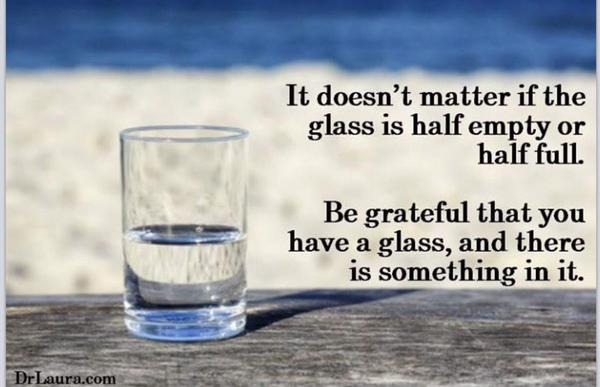 it-doesnt-matter-if-the-glass-is-half-empty-or-half-full-be-grateful-that-you-have-a-glass