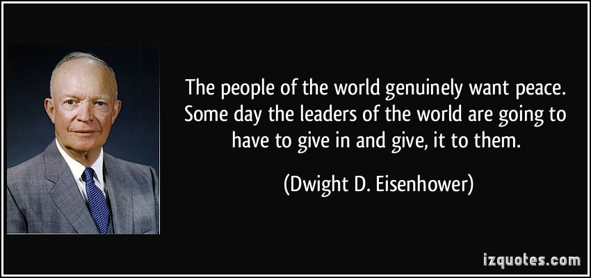 quote-the-people-of-the-world-genuinely-want-peace-some-day-the-leaders-of-the-world-are-going-to-have-dwight-d-eisenhower-56577