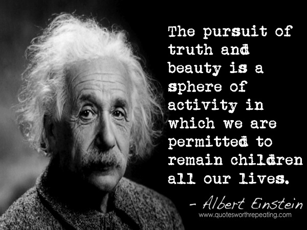 the-pursuit-of-truth-and-beauty-is-a-sphere-of-activity-in-which-we-are-permitted-to-remain-children-all-our-lives-9