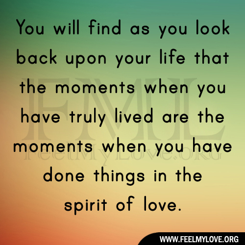 You will find as you look back upon your life