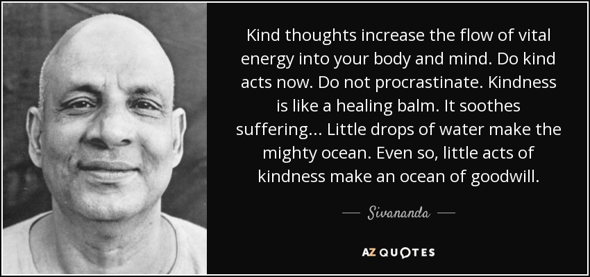 quote-kind-thoughts-increase-the-flow-of-vital-energy-into-your-body-and-mind-do-kind-acts-sivananda-93-40-63
