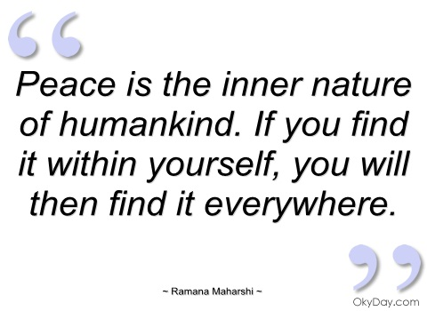 peace-is-the-inner-nature-of-humankind-if-you-find-it-within-yourself-you-will-then-find-it-anywhere-ramana-maharshi