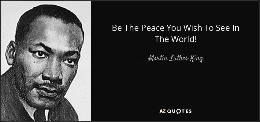quote-be-the-peace-you-wish-to-see-in-the-world-martin-luther-king-36-6-0644