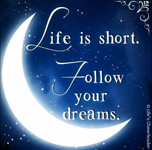 9bf6d6f76df1a36d4ed0ac388910ae64--dream-quotes-life-is-short