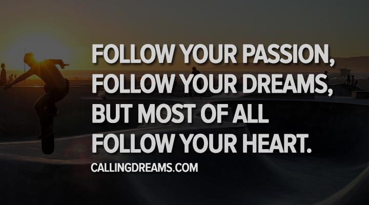 Follow-your-passion-follow-your-dreams-but-most-of-all-follow-your-heart.