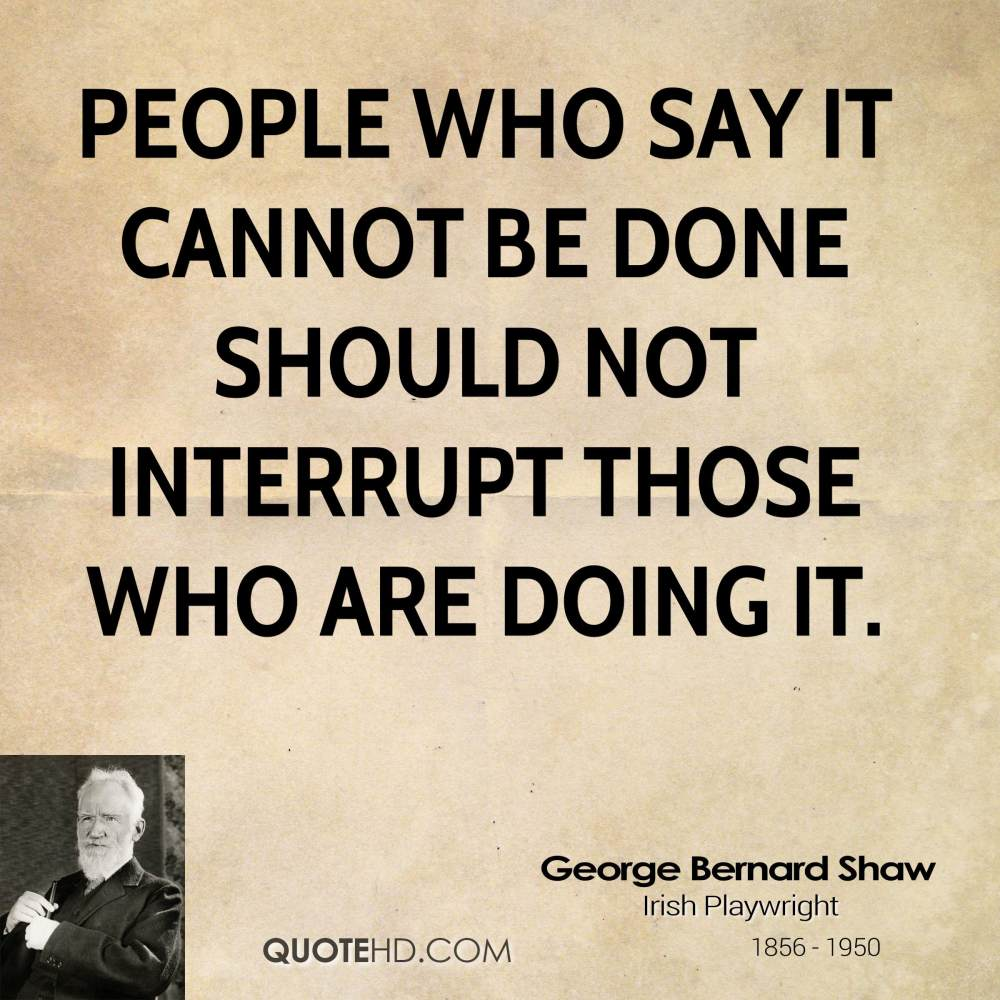 george-bernard-shaw-dramatist-people-who-say-it-cannot-be-done-should.jpg 1