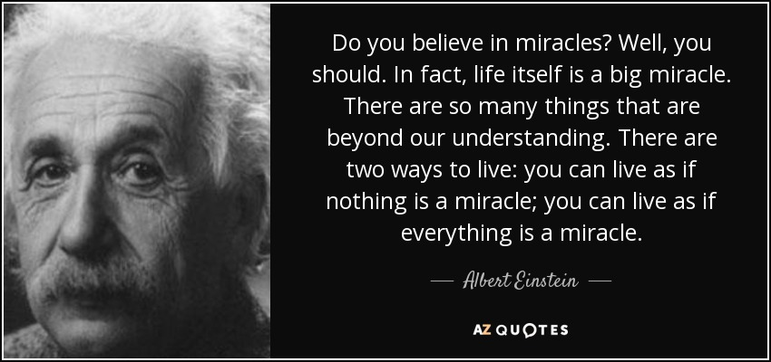 quote-do-you-believe-in-miracles-well-you-should-in-fact-life-itself-is-a-big-miracle-there-albert-einstein-113-93-23