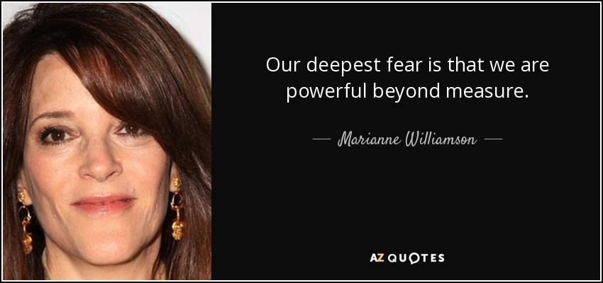 quote-our-deepest-fear-is-that-we-are-powerful-beyond-measure-marianne-williamson-63-31-12