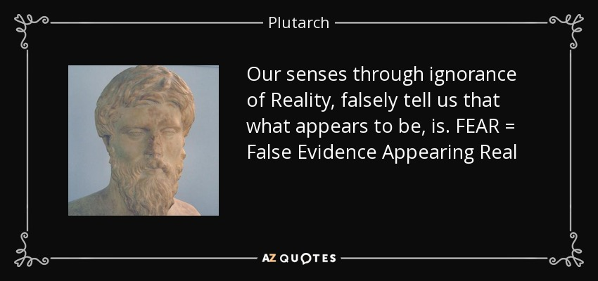 quote-our-senses-through-ignorance-of-reality-falsely-tell-us-that-what-appears-to-be-is-fear-plutarch-78-62-93