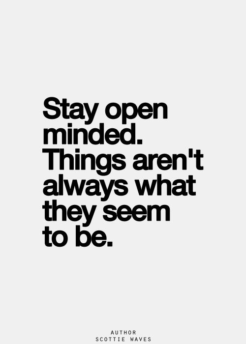 Stay-open-minded.-Things-arent-always-what-they-seem-to-be.-Scottie-Waves