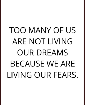 Too-many-of-us-are-not-living-our-dreams-because-we-are-living-our-fears.-1