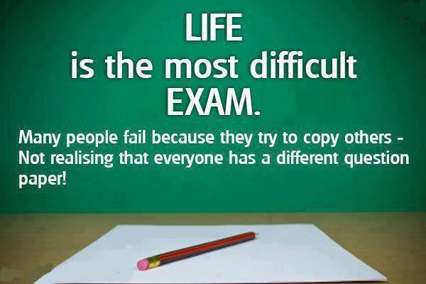 Life-is-the-most-difficult-exam.Many-people-fail-because-they-try-to-copy-others-not-realising-that-everyone-has-a-different-question-paper