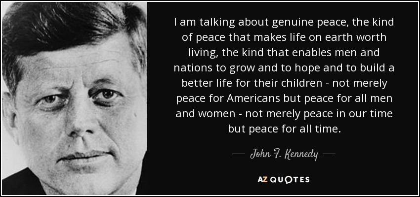 quote-i-am-talking-about-genuine-peace-the-kind-of-peace-that-makes-life-on-earth-worth-living-john-f-kennedy-81-48-46