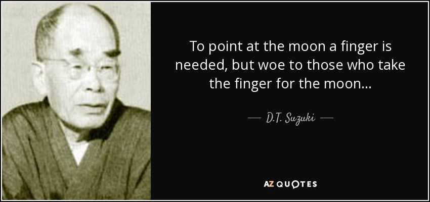 quote-to-point-at-the-moon-a-finger-is-needed-but-woe-to-those-who-take-the-finger-for-the-d-t-suzuki-108-76-43