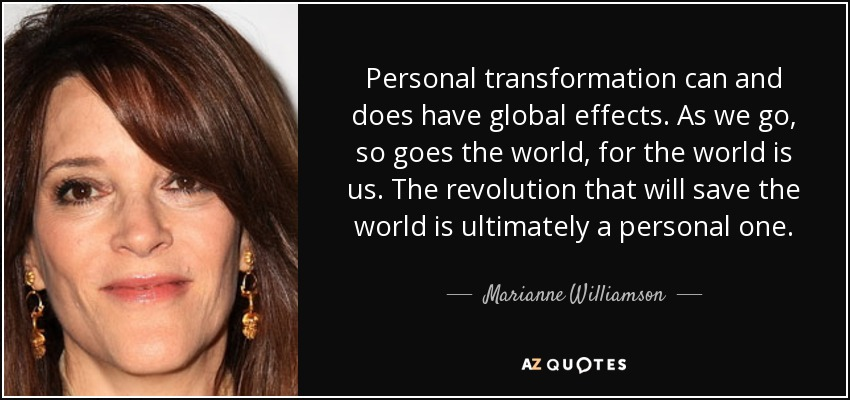 quote-personal-transformation-can-and-does-have-global-effects-as-we-go-so-goes-the-world-marianne-williamson-31-65-00