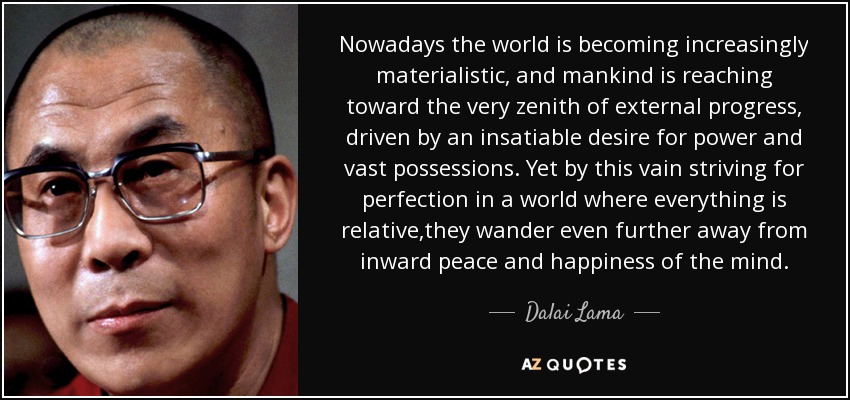 quote-nowadays-the-world-is-becoming-increasingly-materialistic-and-mankind-is-reaching-toward-dalai-lama-56-38-96