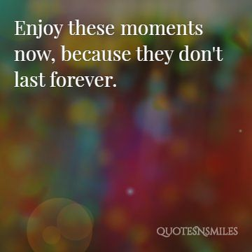 enjoy-moments-live-in-the-now-picture-quotes