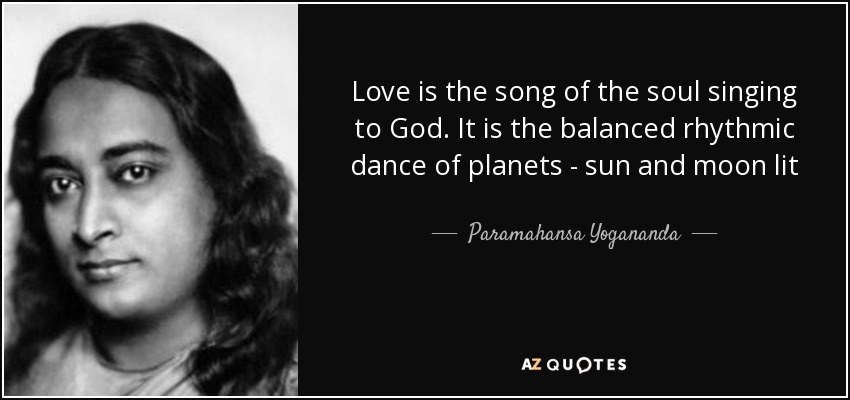 quote-love-is-the-song-of-the-soul-singing-to-god-it-is-the-balanced-rhythmic-dance-of-planets-paramahansa-yogananda-70-9-0991.jpg2