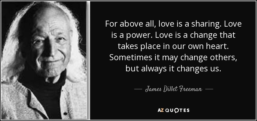 quote-for-above-all-love-is-a-sharing-love-is-a-power-love-is-a-change-that-takes-place-in-james-dillet-freeman-73-21-58