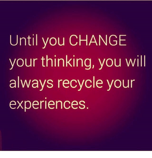 until-you-change-your-thinking-you-will-always-recycle-your-20953442