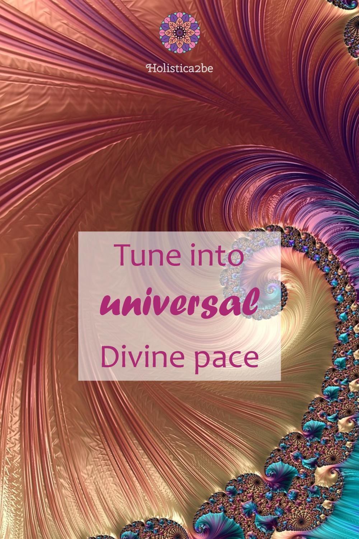 Tune into universal divine pace